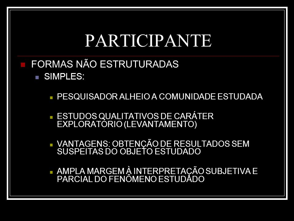 PARTICIPANTE FORMAS NÃO ESTRUTURADAS SIMPLES: