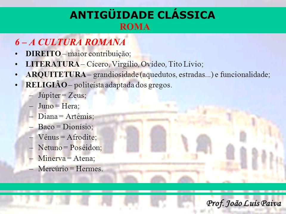 6 – A CULTURA ROMANA DIREITO – maior contribuição;