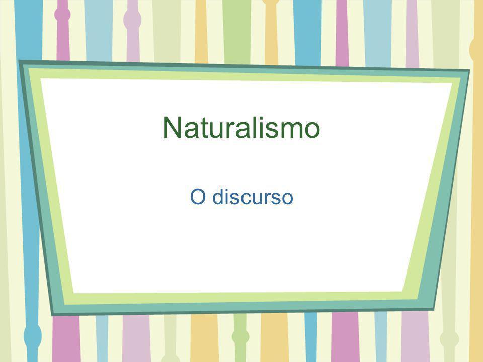 Naturalismo O discurso