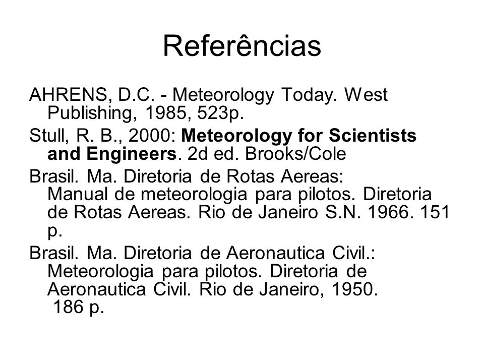 Referências AHRENS, D.C. - Meteorology Today. West Publishing, 1985, 523p.