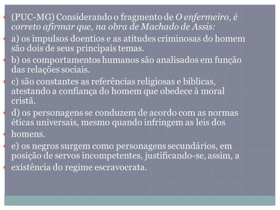 (PUC-MG) Considerando o fragmento de O enfermeiro, é correto afirmar que, na obra de Machado de Assis: