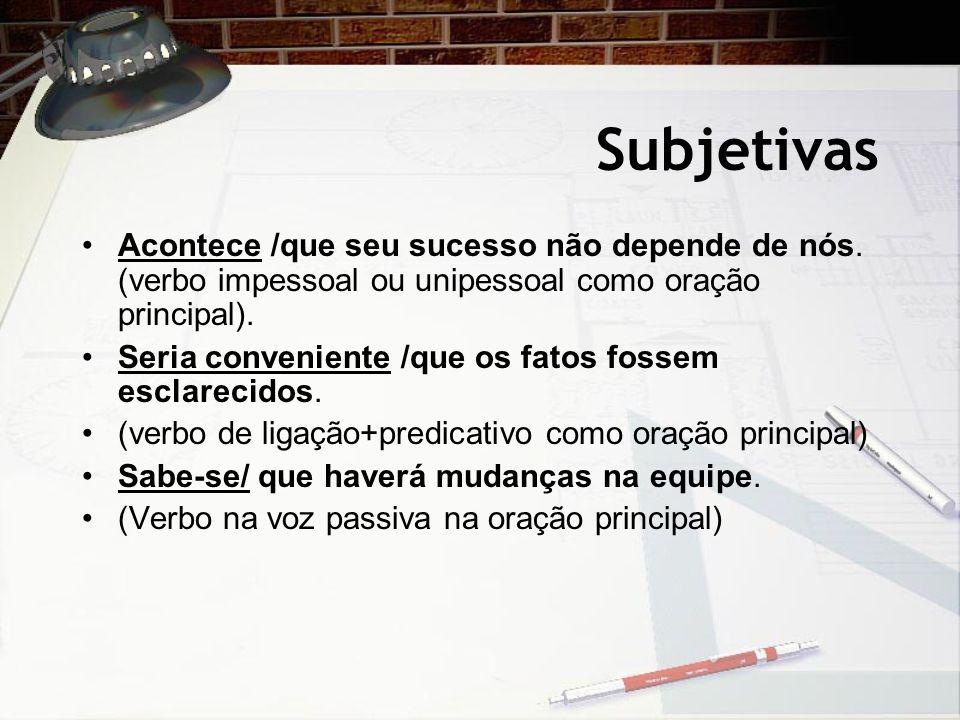 Subjetivas Acontece /que seu sucesso não depende de nós. (verbo impessoal ou unipessoal como oração principal).