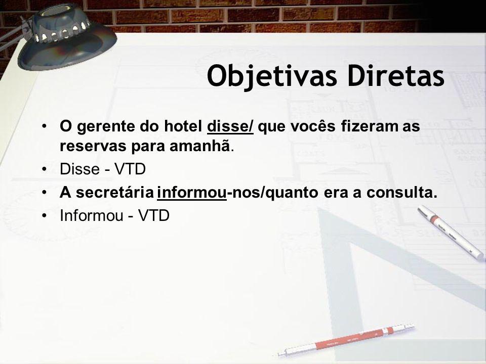 Objetivas DiretasO gerente do hotel disse/ que vocês fizeram as reservas para amanhã. Disse - VTD. A secretária informou-nos/quanto era a consulta.