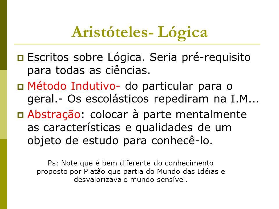 Aristóteles- Lógica Escritos sobre Lógica. Seria pré-requisito para todas as ciências.