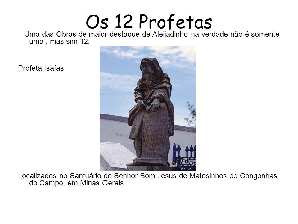 Os 12 Profetas Uma das Obras de maior destaque de Aleijadinho na verdade não é somente uma , mas sim 12.