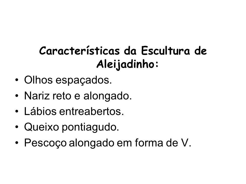 Características da Escultura de Aleijadinho: