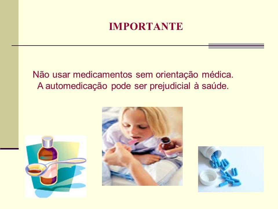 IMPORTANTE Não usar medicamentos sem orientação médica.