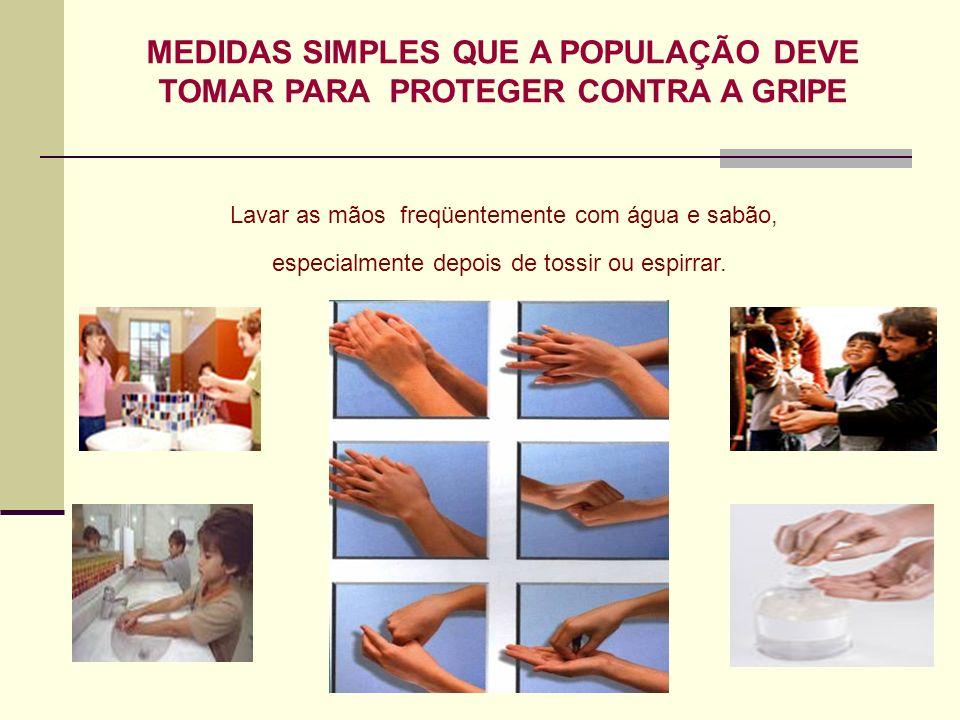 Lavar as mãos freqüentemente com água e sabão,