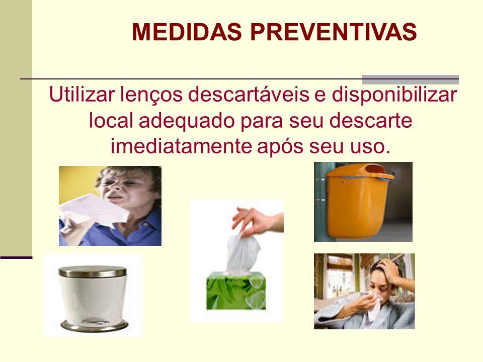 MEDIDAS PREVENTIVAS Utilizar lenços descartáveis e disponibilizar local adequado para seu descarte imediatamente após seu uso.