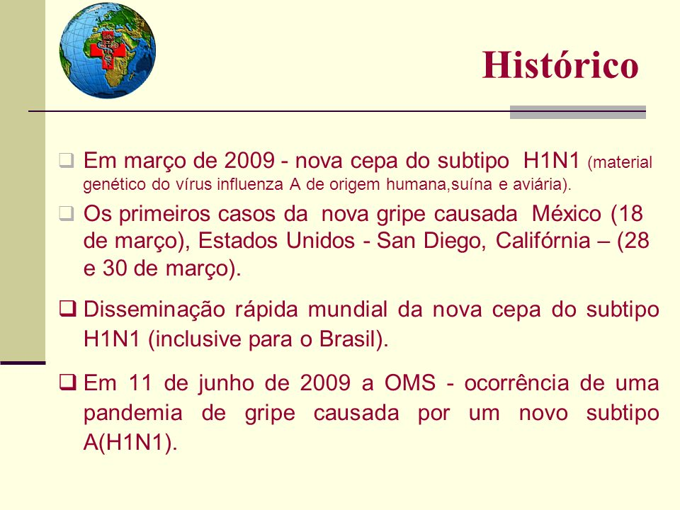 Histórico Em março de 2009 - nova cepa do subtipo H1N1 (material genético do vírus influenza A de origem humana,suína e aviária).