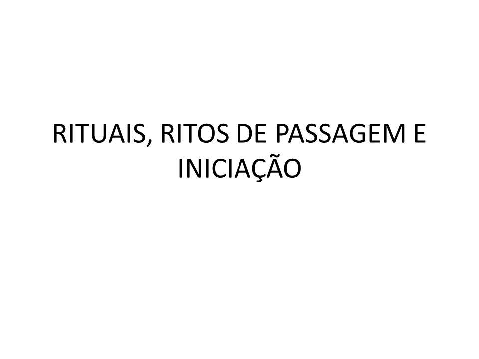 RITUAIS, RITOS DE PASSAGEM E INICIAÇÃO