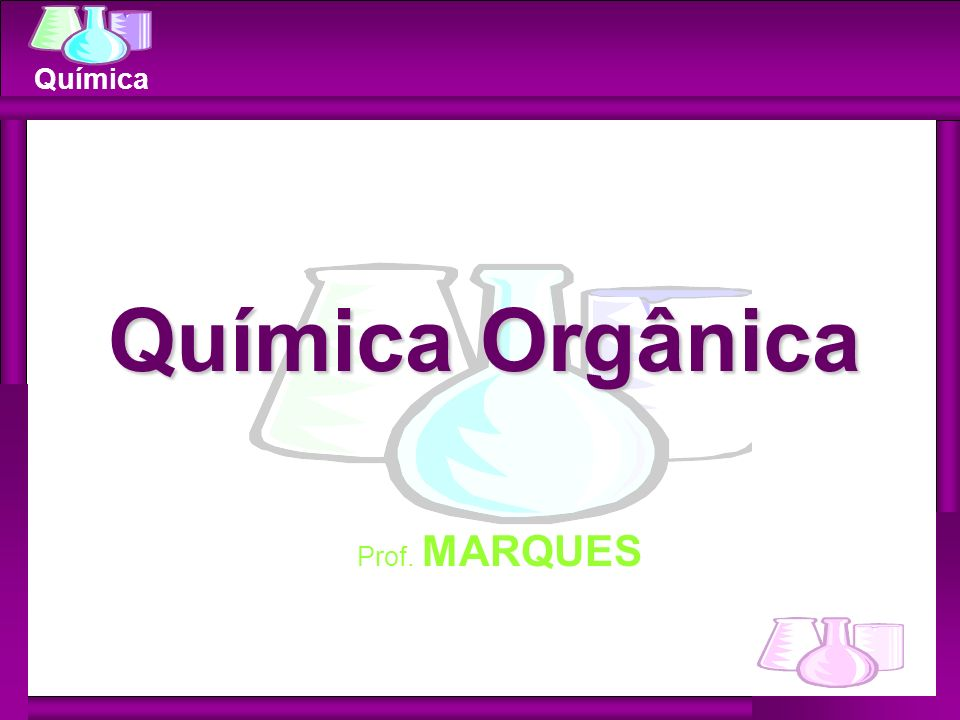 Química Orgânica Prof. MARQUES