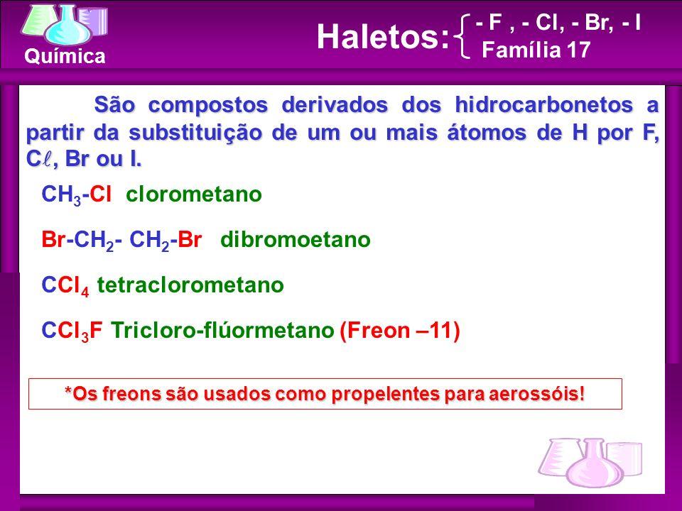 *Os freons são usados como propelentes para aerossóis!