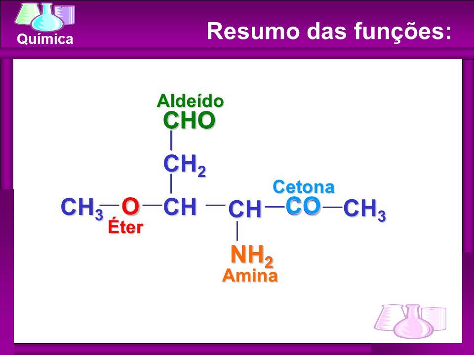 Resumo das funções: CH O CH3 CO CH2 NH2 C CHO CHO O CO NH2 Aldeído