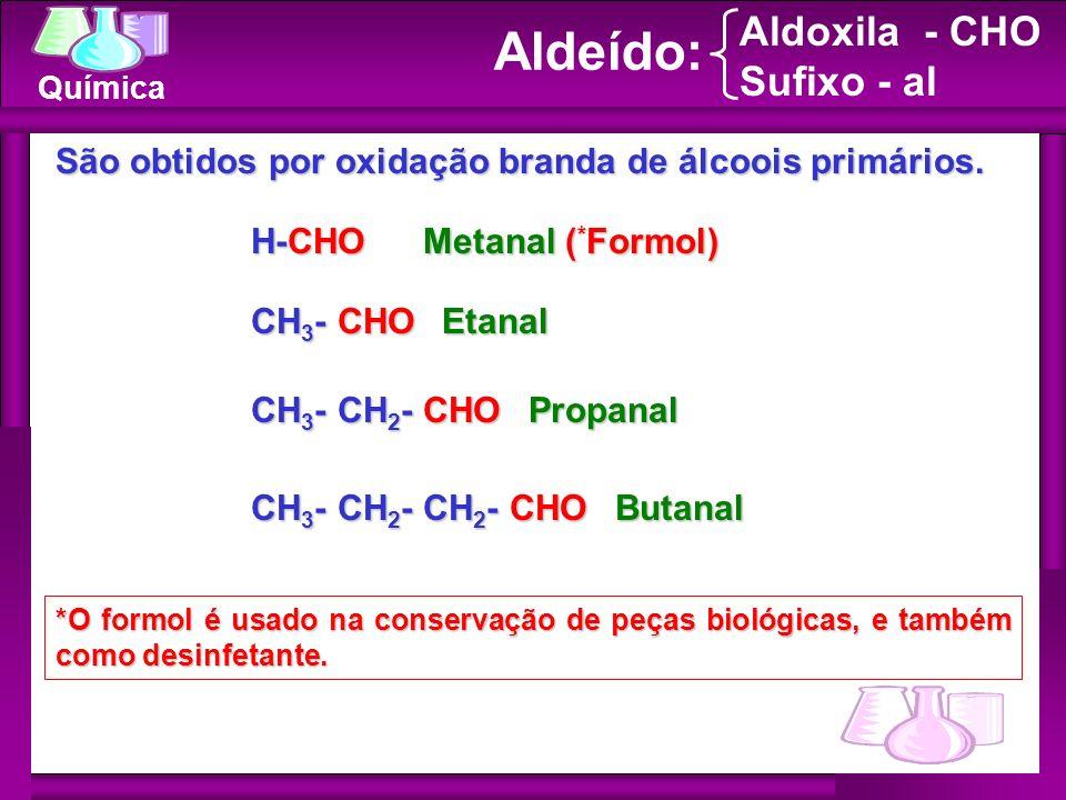 Aldeído: Aldoxila - CHO Sufixo - al