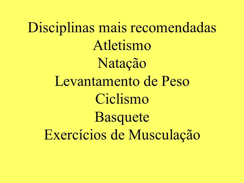 Disciplinas mais recomendadas Atletismo Natação Levantamento de Peso Ciclismo Basquete Exercícios de Musculação