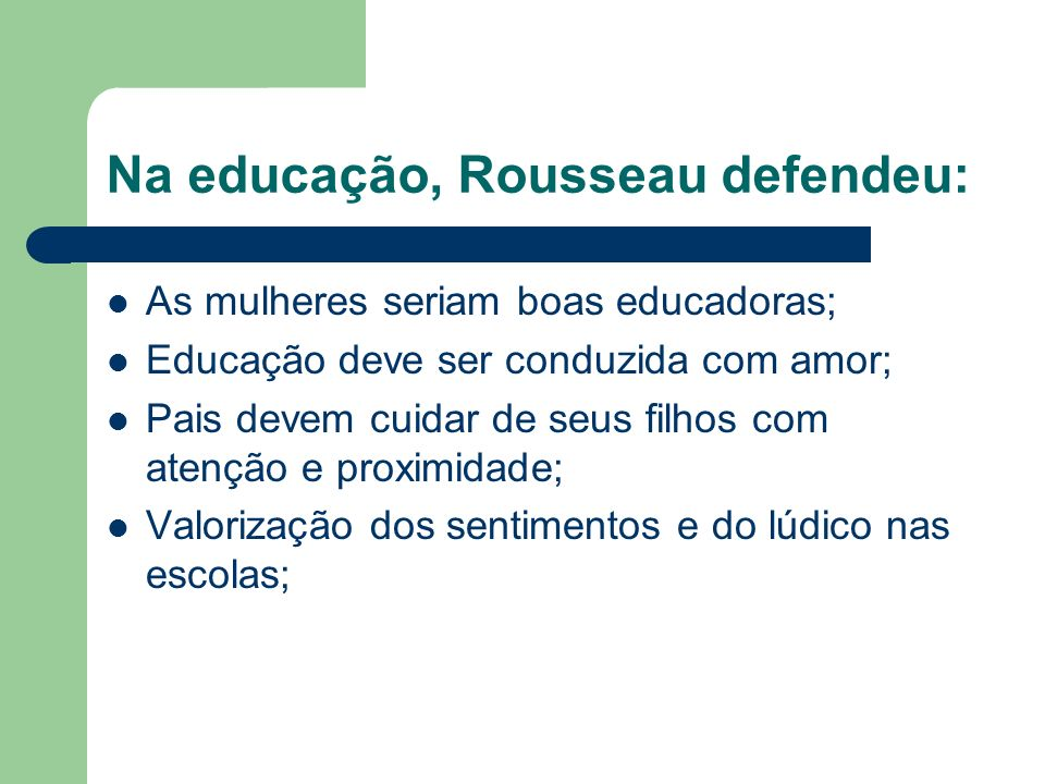 Na educação, Rousseau defendeu: