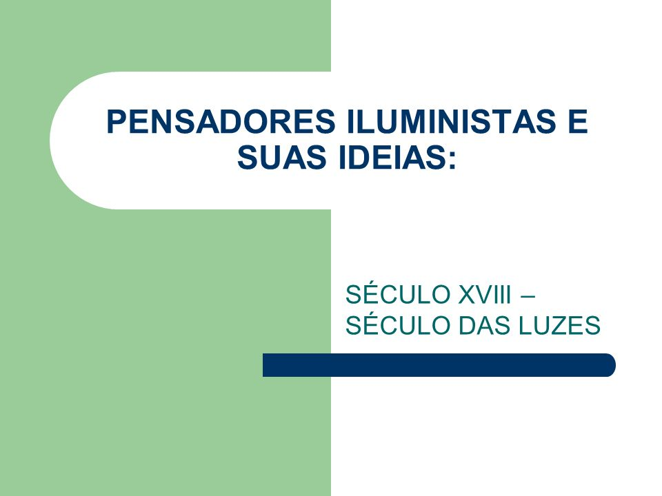 PENSADORES ILUMINISTAS E SUAS IDEIAS: