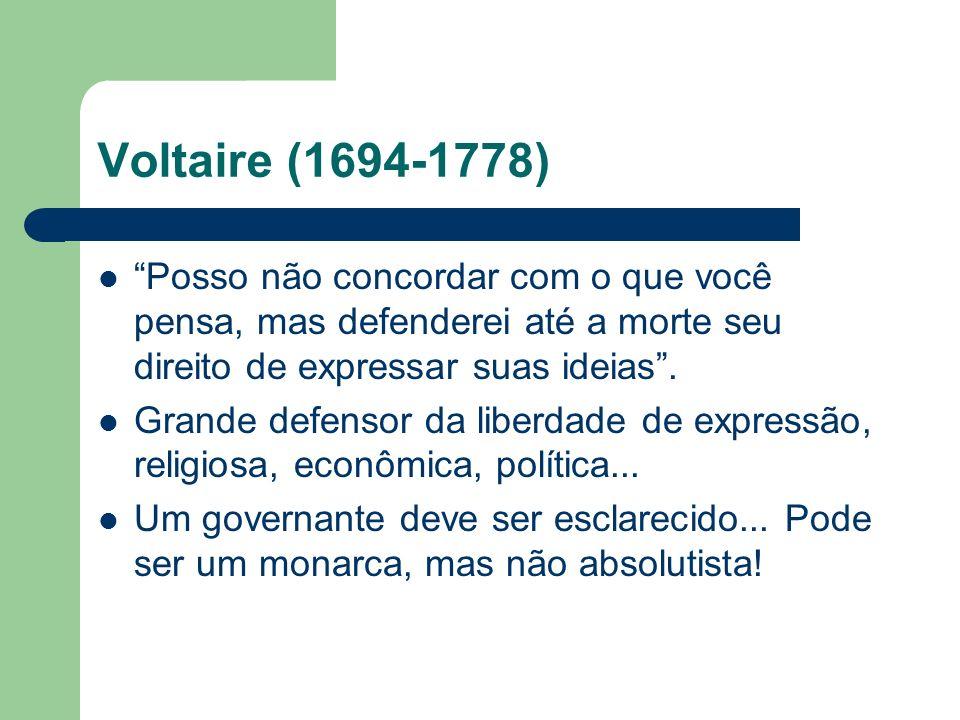 Voltaire (1694-1778) Posso não concordar com o que você pensa, mas defenderei até a morte seu direito de expressar suas ideias .