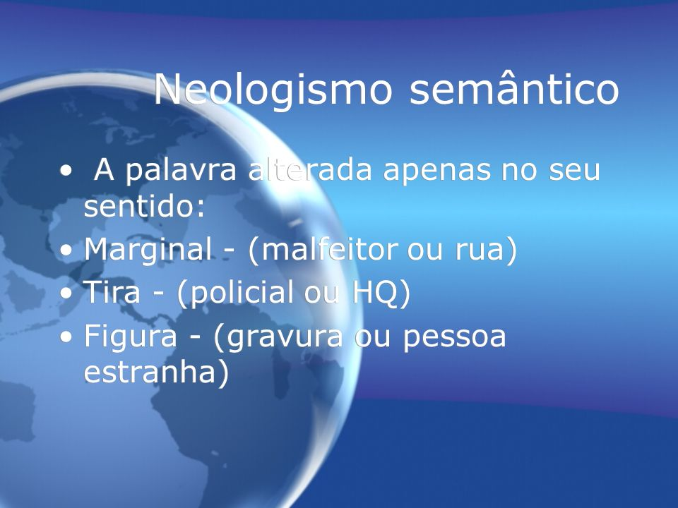 Neologismo semântico A palavra alterada apenas no seu sentido: