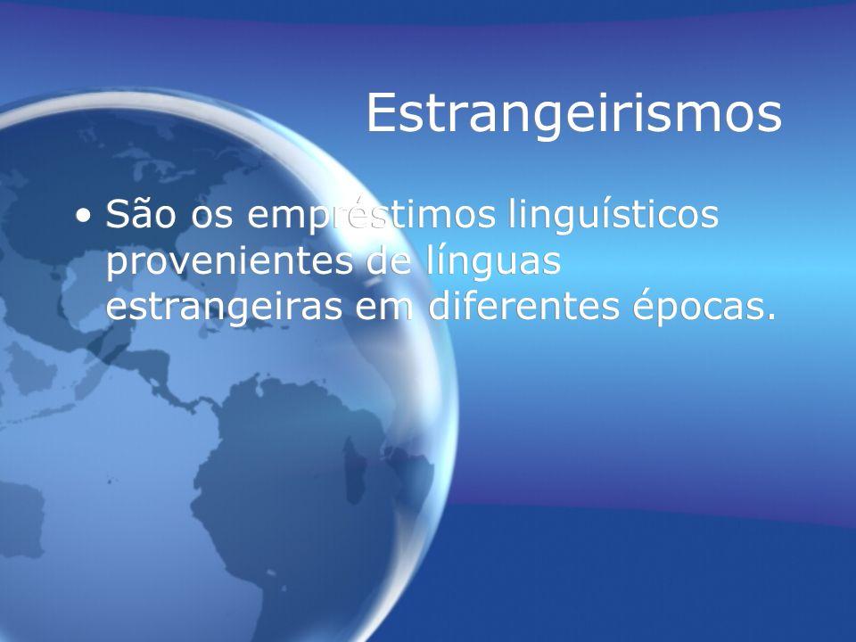 Estrangeirismos São os empréstimos linguísticos provenientes de línguas estrangeiras em diferentes épocas.