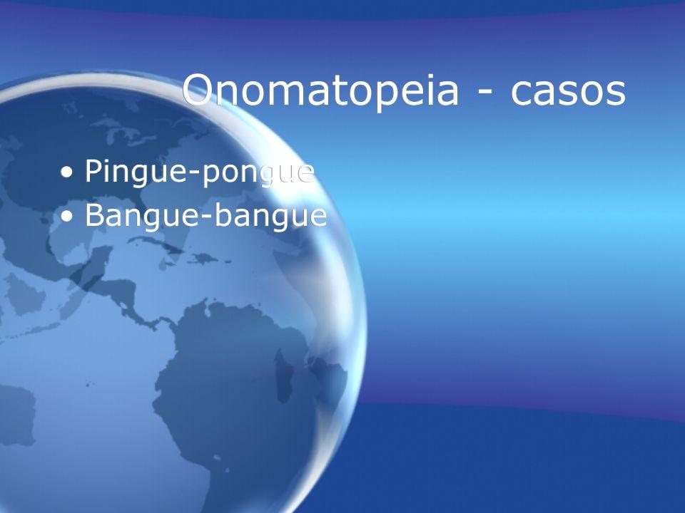 Onomatopeia - casos Pingue-pongue Bangue-bangue