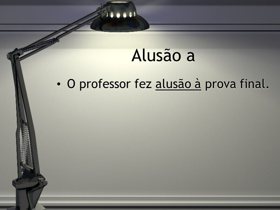 Alusão a O professor fez alusão à prova final.