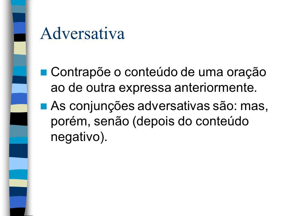 Adversativa Contrapõe o conteúdo de uma oração ao de outra expressa anteriormente.