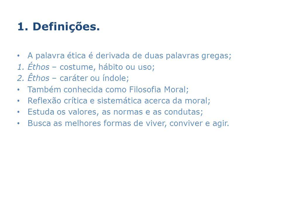 1. Definições. A palavra ética é derivada de duas palavras gregas;