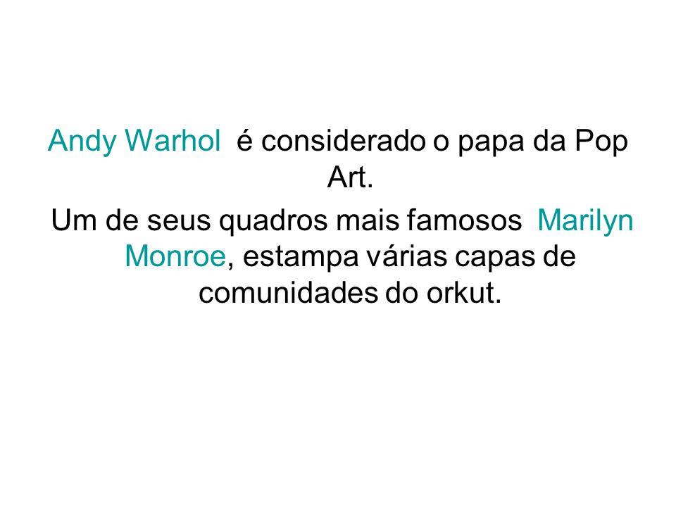 Andy Warhol é considerado o papa da Pop Art.
