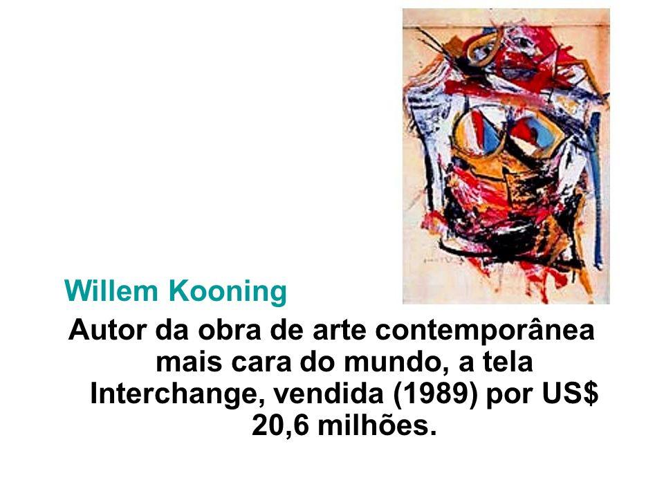 Willem Kooning Autor da obra de arte contemporânea mais cara do mundo, a tela Interchange, vendida (1989) por US$ 20,6 milhões.
