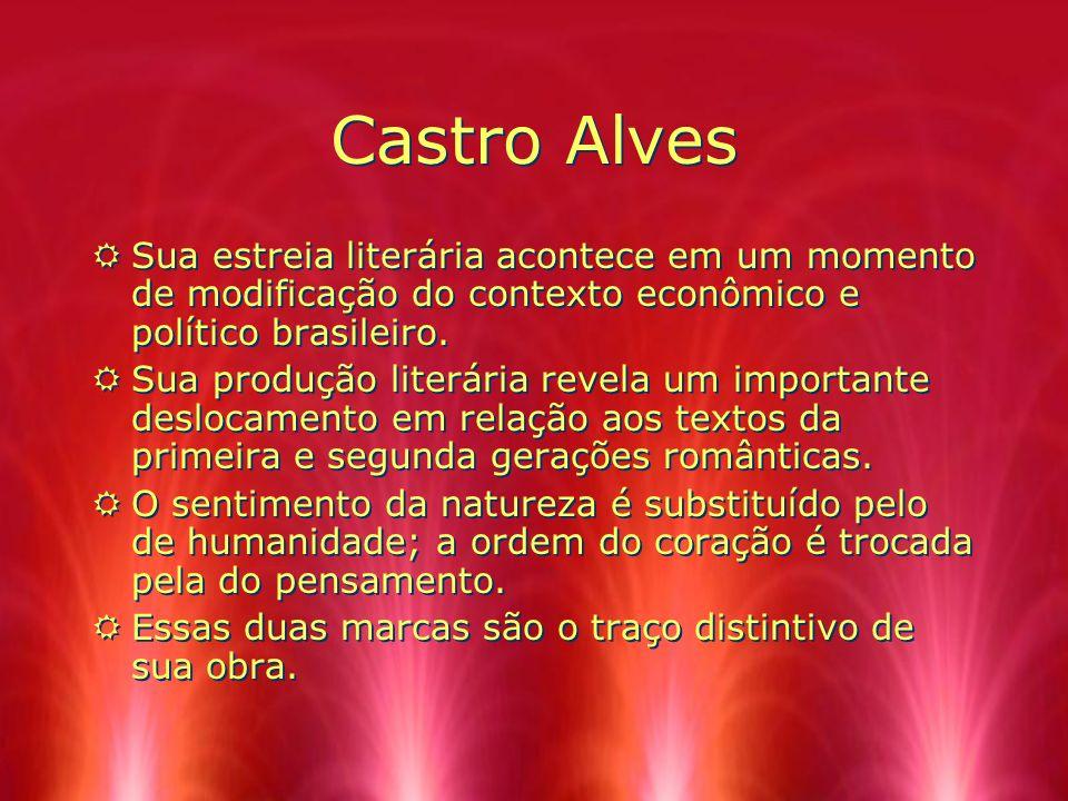 Castro Alves Sua estreia literária acontece em um momento de modificação do contexto econômico e político brasileiro.