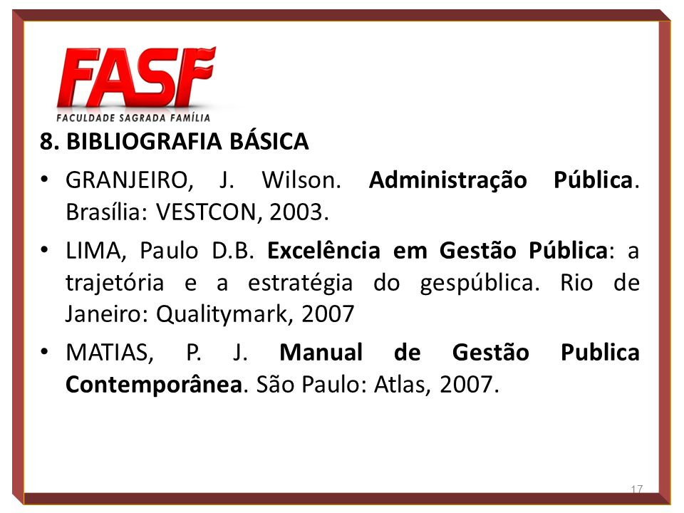 8. BIBLIOGRAFIA BÁSICA GRANJEIRO, J. Wilson. Administração Pública. Brasília: VESTCON, 2003.