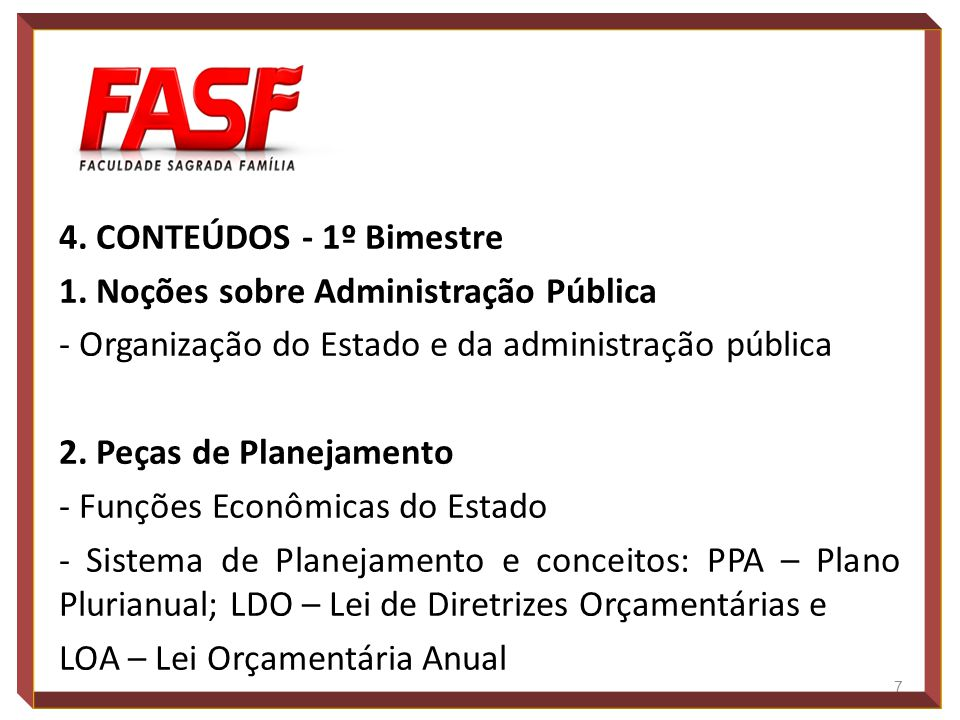 4. CONTEÚDOS - 1º Bimestre 1. Noções sobre Administração Pública. - Organização do Estado e da administração pública.
