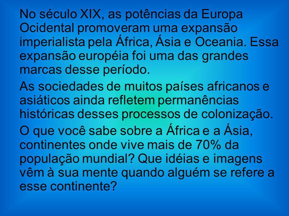No século XIX, as potências da Europa Ocidental promoveram uma expansão imperialista pela África, Ásia e Oceania. Essa expansão européia foi uma das grandes marcas desse período.