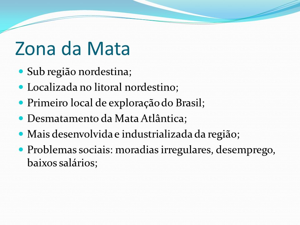 Zona da Mata Sub região nordestina; Localizada no litoral nordestino;