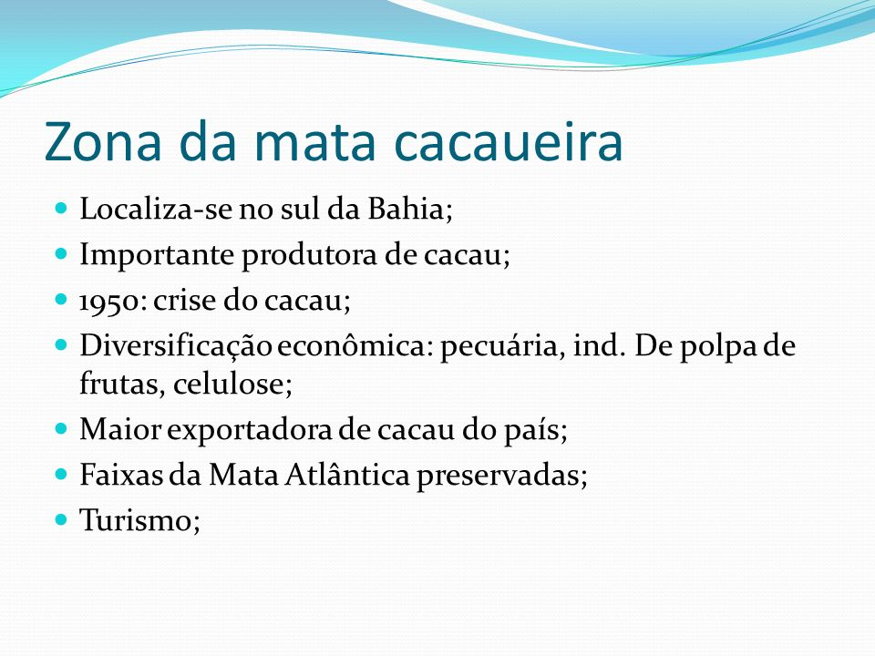 Zona da mata cacaueira Localiza-se no sul da Bahia;