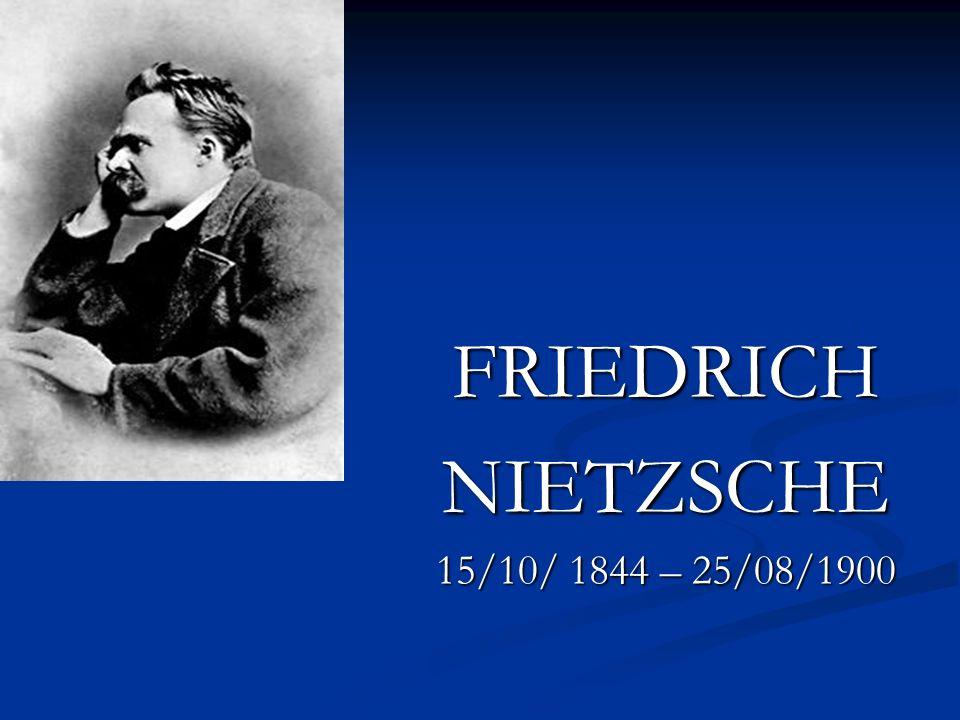 FRIEDRICH NIETZSCHE 15/10/ 1844 – 25/08/1900