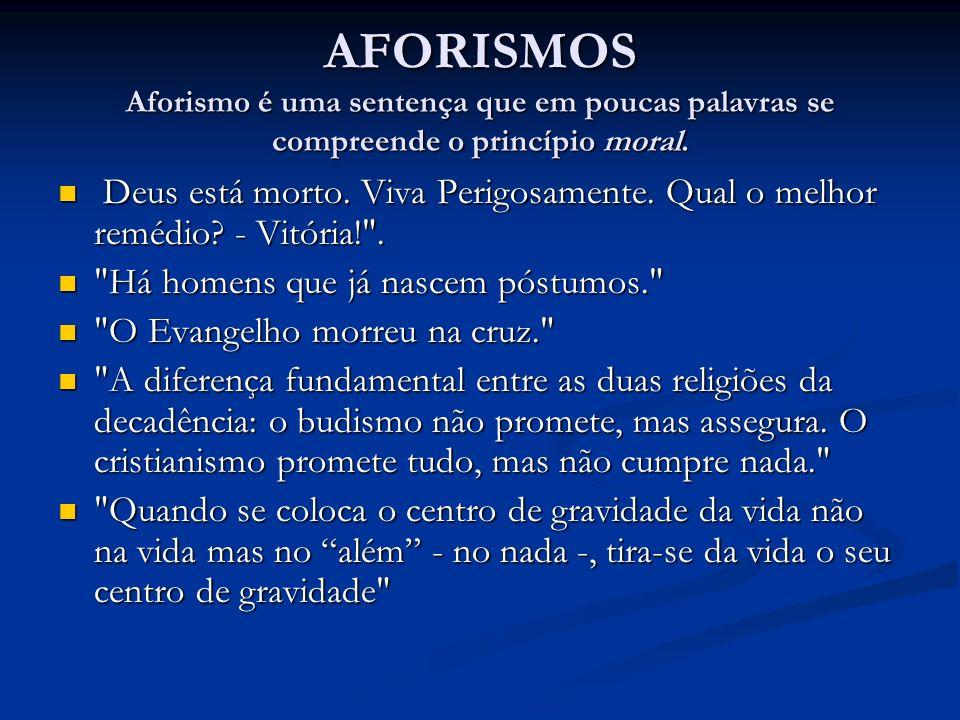 AFORISMOS Aforismo é uma sentença que em poucas palavras se compreende o princípio moral.