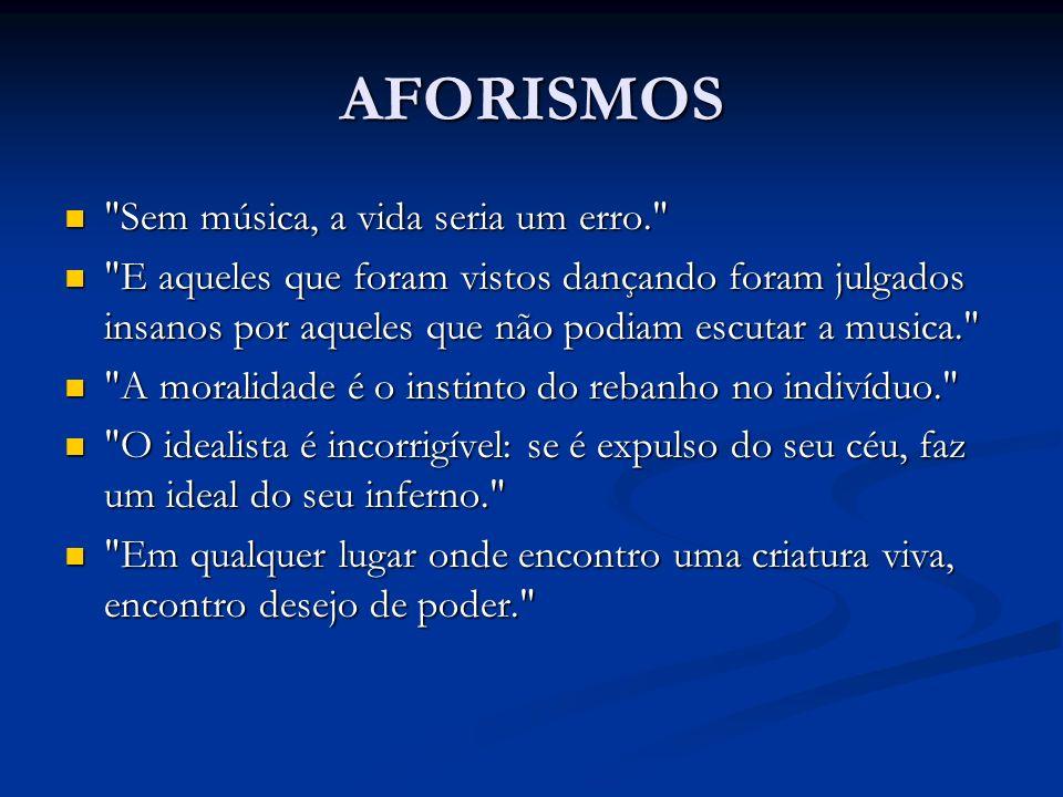 AFORISMOS Sem música, a vida seria um erro.