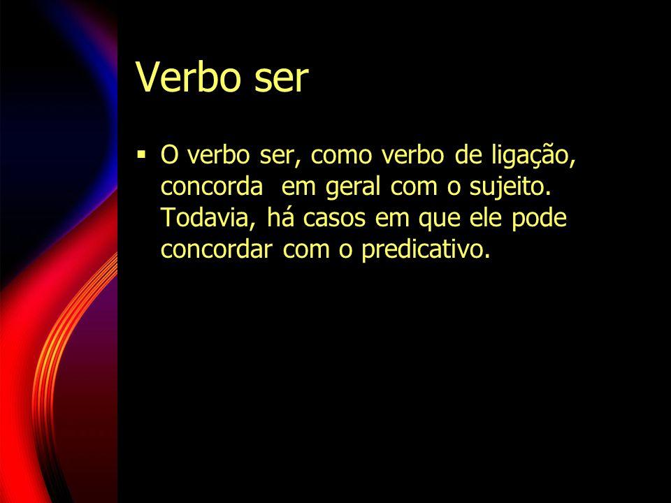 Verbo ser O verbo ser, como verbo de ligação, concorda em geral com o sujeito.