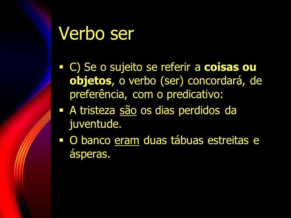 Verbo ser C) Se o sujeito se referir a coisas ou objetos, o verbo (ser) concordará, de preferência, com o predicativo: