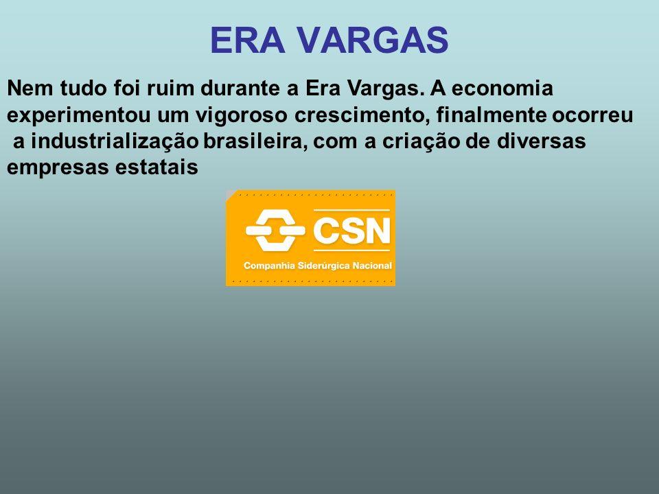 ERA VARGAS Nem tudo foi ruim durante a Era Vargas. A economia