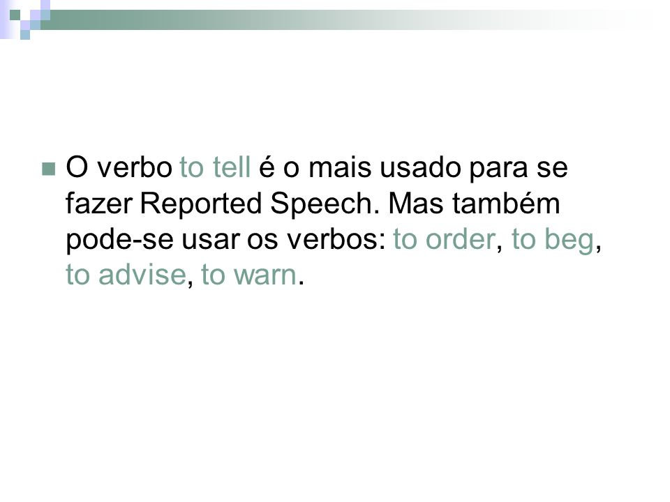 O verbo to tell é o mais usado para se fazer Reported Speech