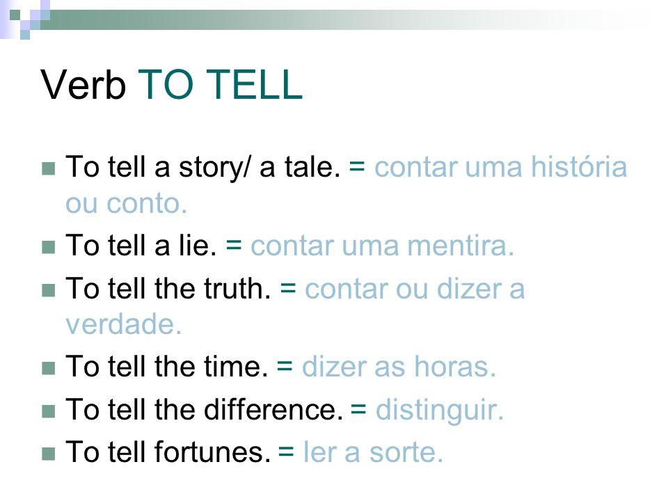 Verb TO TELL To tell a story/ a tale. = contar uma história ou conto.