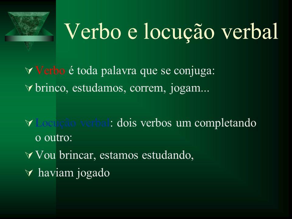 Verbo e locução verbal Verbo é toda palavra que se conjuga: