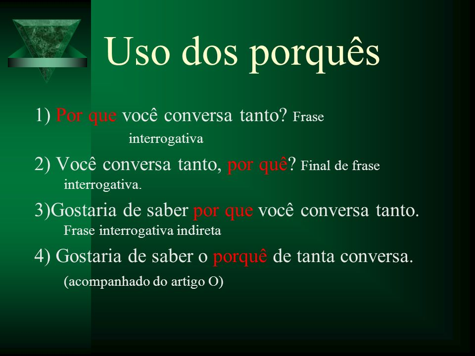 Uso dos porquês 1) Por que você conversa tanto Frase