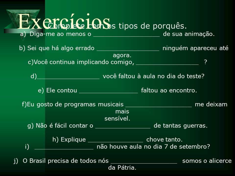Exercícios Complete com os tipos de porquês.