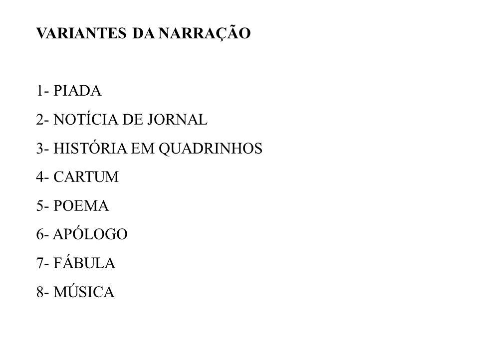 VARIANTES DA NARRAÇÃO 1- PIADA. 2- NOTÍCIA DE JORNAL. 3- HISTÓRIA EM QUADRINHOS. 4- CARTUM. 5- POEMA.