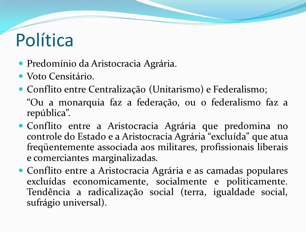 Política Predomínio da Aristocracia Agrária. Voto Censitário.